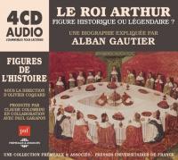 Roi Arthur, figure historique ou légendaire ? (Le) | Gautier, Alban. Auteur