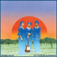 Eghass malan / Filles De Illighadad (Les), ens. voc. & instr. | Filles De Illighadad (Les). Musicien. Ens. voc. & instr.