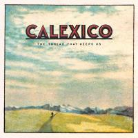 Thread that keeps us (The) | Calexico