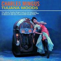 TIJUANA MOODS / Charles Mingus, cb   Mingus, Charles - cb
