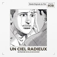 Un ciel radieux : B.O.F. / Rob, comp., arr., interpr. | Rob, compositeur (1978-...). Compositeur