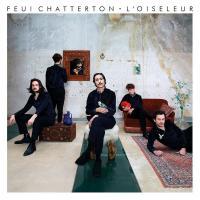 Oiseleur (L') / Feu! Chatterton | Feu! Chatterton. Musicien