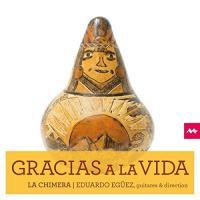 Gracias a la vida La Chimera, ensemble vocal et instrumental Eduardo Egüez, luth, guitare, direction, arrangeur