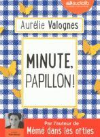 Minute, papillon ! | Aurélie Valognes (1983?-....). Auteur