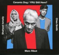 YRU still here ? / Ceramic Dog |