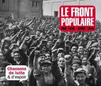 Le Front Populaire : Mai 1936 - Avril 1938 chansons de lutte & d'espoir