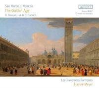 San Marco di Venezia : The Golden Age / Giovanni Bassano, Giovanni Gabrieli, Andrea Gabrieli [et al.], compositeurs | Meyer, Etienne. Dir.