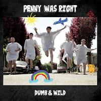 Dumb & wild / Penny Was Right | Penny Was Right