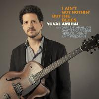 I ain't got nothin' but the blues | Amihai, Yuval. Compositeur