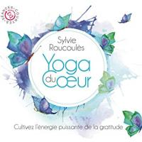 Yoga du coeur, vol. 2 : cultivez l'énergie puissante de la gratitude | Sylvie Roucoulès
