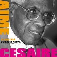 AIME CESAIRE : 10 ans déjà ! | Ascal, Bernard