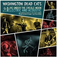 Under the creole moon tour : electric and acoustic / Washington Dead Cats |