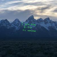 Ye (I hate to be bi-polar its awesome) / Kanye West |