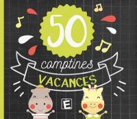 50 [cinquante] comptines vacances /