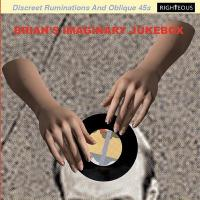 Brian's imaginary jukebox : Discreet ruminations and oblique 45s |