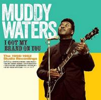 I got my brand on you : The 1956-1962 studio recordings | Muddy Waters, Compositeur