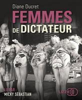 Femmes de dictateur [enr. sonore]