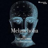MELANCHOLIA : madrigals and motets around 1600 | Cris de Paris (Les)
