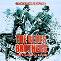 Can't turn you loose : classic FM broadcast, 1990 : classic FM broadcast, 1990 / Blues Brothers (The), ens. voc. & instr. | Blues Brothers (The)
