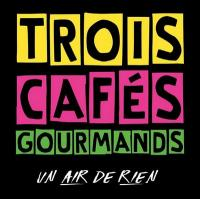 Air de rien (Un) / Trois Cafés Gourmands, ens. voc. & instr. | Trois Cafés Gourmands