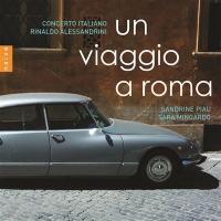 Viaggio a Roma (Un) / Rinaldo Alessandrini, dir., clav. | Alessandrini, Rinaldo. Chef d'orchestre. Interprète