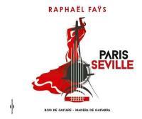 Paris Séville / Raphaël Faÿs, guit. | Fays, Raphael. Interprète