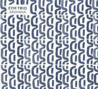 Sadhana / EYM Trio, ens. instr. | EYM Trio. Interprète