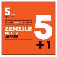 5+1 : Zenzile meets Jayree