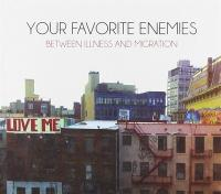 Between illness and migration Your Favorite Enemies, groupe vocal et instrumental
