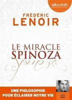 Le miracle Spinoza : une philosophie pour éclairer notre vie / Frédéric Lenoir   Lenoir, Frédéric (1962-....). Auteur