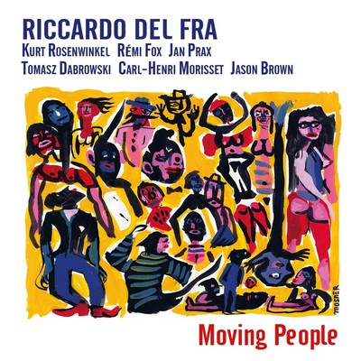 Moving people Riccardo Del Fra, cb. Jason Brown, batt. Carl-Henri Morisset, p. Rémi Fox, saxo. Tomasz Dabrowski, trp. Kurt Rosenwinkel, guit.