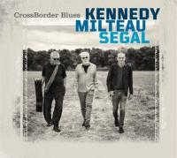 Crossborder Blues / Kennedy, Milteau, Segal | Kennedy, Harrison. Chanteur. Chant