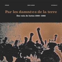 Par les damné.e.s de la terre : des voix de luttes 1969-1988 |