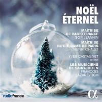 Noël éternel / Maîtrise de Radio France, Maîtrise de Notre-Dame de Paris, Les musiciens de Saint-Julien, Yves Castagnet |