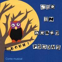 Sur un arbre perché / Bouh! | Bouh!. Musicien. Ens. voc. & instr.