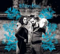 Weird and wonderful tales / Baton Bleu | Baton Bleu