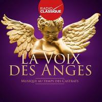 Voix des anges (La) : musique au temps des castrats / Antonio Vivaldi, comp. | Antonio Vivaldi
