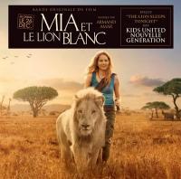 Mia and the white lion = Mia et le lion blanc : bande originale du film de Gilles de Maistre |
