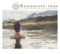 Ressourcez-vous : the perfect serenity music to help you relax | Dri, Nicolas. Compositeur