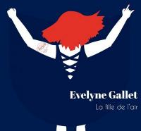 La fille de l'air / Evelyne Gallet, chant | Gallet, Evelyne (1980-....). Chanteur. Chant