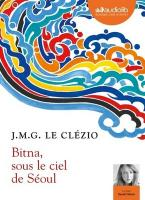 Bitna, sous le ciel de Séoul | Jean-Marie Gustave Le Clézio (1940-....). Auteur