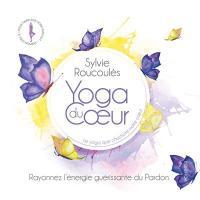 Yoga du coeur, vol.3 : rayonnez l'énergie guérissante du pardon | Sylvie Roucoulès