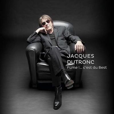 Fume !... c'est du best Jacques Dutronc, chant