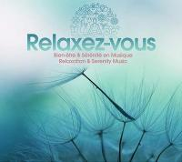 Relaxez-vous : Bien-être et sérénité en musique / Nicolas Dri, arr. | Dri, Nicolas. Compositeur. Arr.