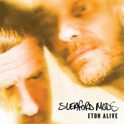 Eton alive / Sleaford Mods, ens. voc. & instr. |