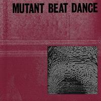 Mutant Beat Dance / Mutant Beat Dance | Mutant Beat Dance