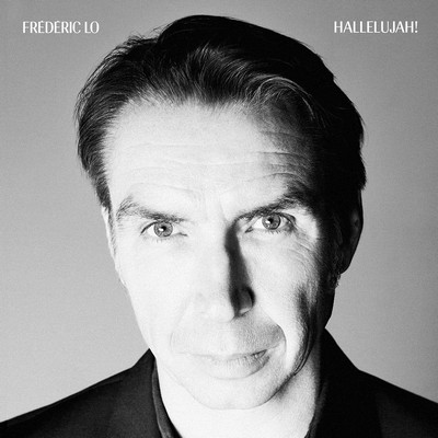 Hallelujah ! Frédéric Lo, comp. & chant Robert Wyatt, Elli Medeiros, Alex Beaupain, Stephan Eicher, chant