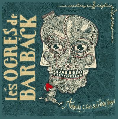 Amours grises & colères rouges Les Ogres de Barback, groupe vocal et instrumental