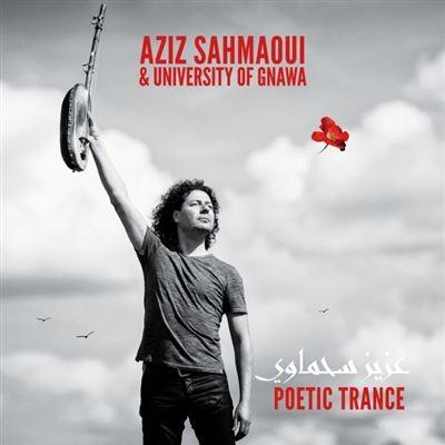 Poetic trance Aziz Sahmaoui, comp., mandole, chant, n'goni University of Gnawa, ensemble instrumental