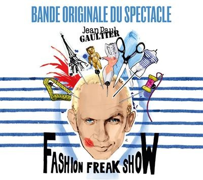 Fashion Freak Show bande originale du spectacle Jean-Paul Gaultier, directeur artistique Les Rita Mitsouko, Joséphine Baker, Catherine Ringer... [et al.]